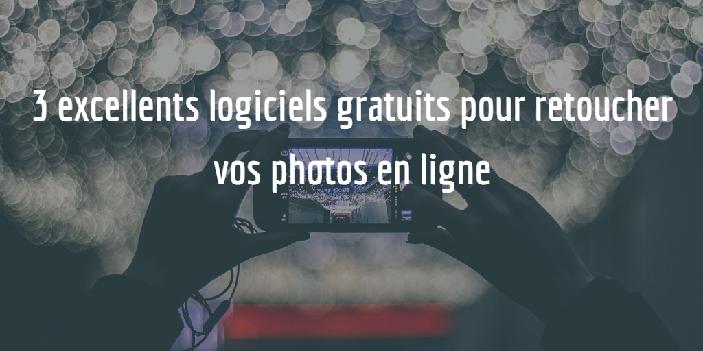 3 excellents logiciels gratuits pour retoucher vos photos en ligne